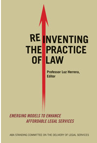 Legal Tech Design - Reinventing the Practice of Law - Emerging Models to Enhance Affordable Legal Services